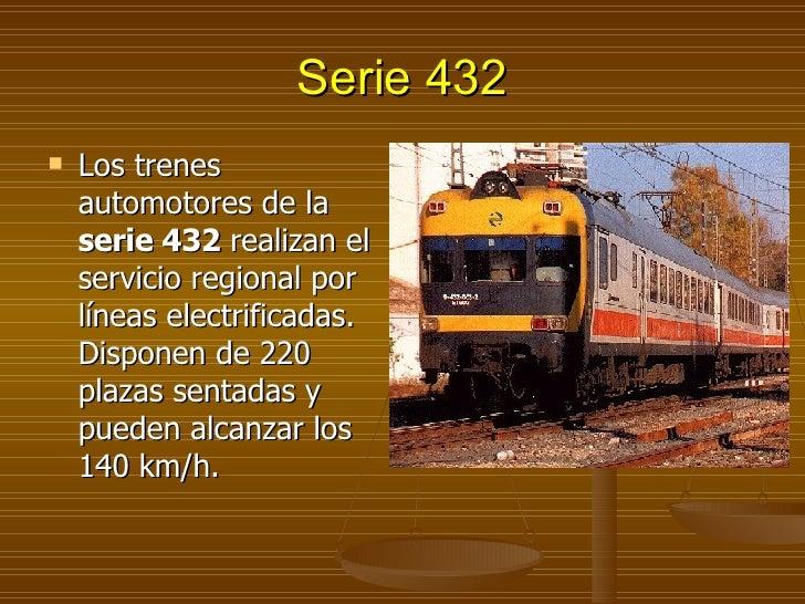 Serie 432 <ul><li>Los trenes automotores de la  serie 432  realizan el servicio regional por líneas electrificadas. Dispon...