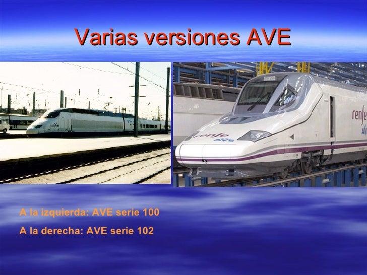 Varias versiones AVE A la izquierda: AVE serie 100 A la derecha: AVE serie 102