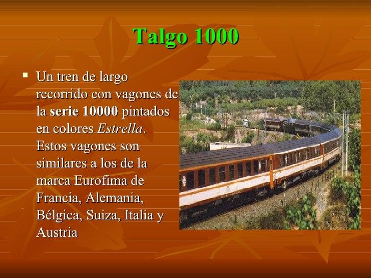 Talgo 1000 <ul><li>Un tren de largo recorrido con vagones de la  serie 10000  pintados en colores  Estrella . Estos vagone...