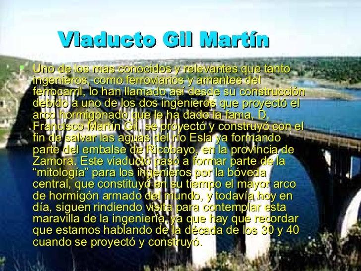 Viaducto Gil Martín <ul><li>Uno de los mas conocidos y relevantes que tanto ingenieros, como ferroviarios y amantes del fe...