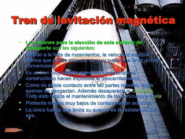 Tren de levitación magnética <ul><li>Las  razones para la elección de este sistema de transporte  son las siguientes:   </...