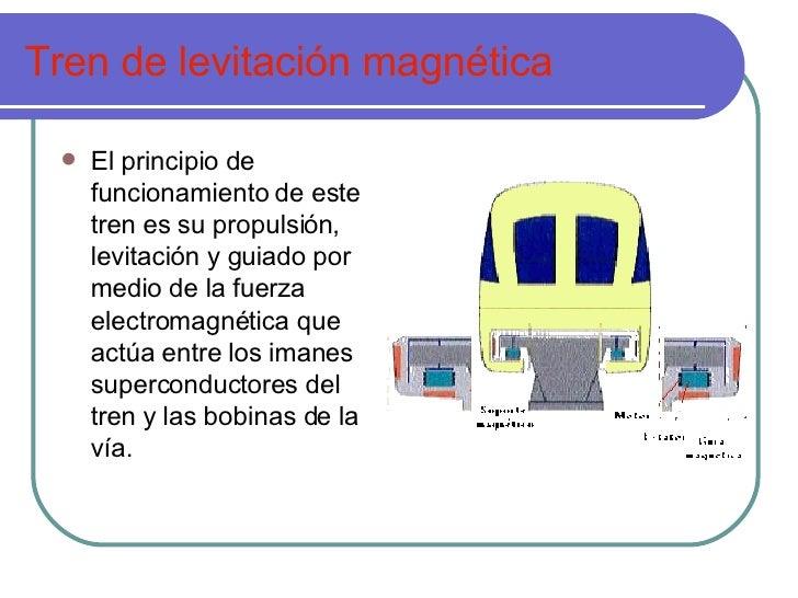 Tren de levitación magnética <ul><li>El principio de funcionamiento de este tren es su propulsión, levitación y guiado por...