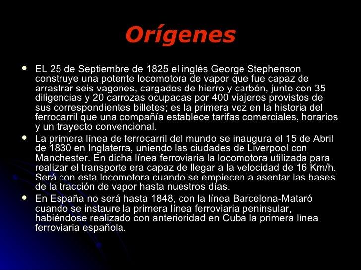 Orígenes <ul><li>EL 25 de Septiembre de 1825 el inglés George Stephenson construye una potente locomotora de vapor que fue...