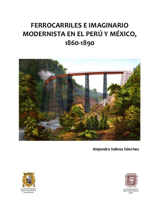FERROCARRILES E IMAGINARIO MODERNISTA EN EL PERÚ Y MÉXICO, 1860-1890 Alejandro Salinas Sánchez Universidad Nacional Mayor ...