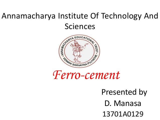 Annamacharya Institute Of Technology And Sciences Ferro-cement Presented by D. Manasa 13701A0129