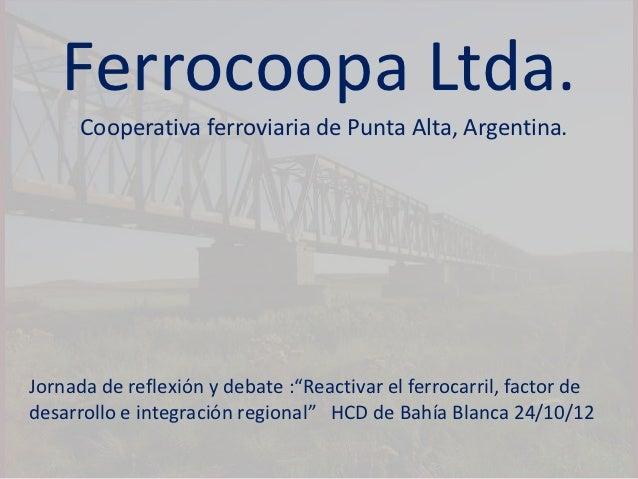 """Ferrocoopa Ltda.      Cooperativa ferroviaria de Punta Alta, Argentina.Jornada de reflexión y debate :""""Reactivar el ferroc..."""