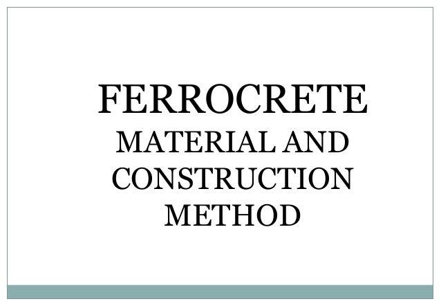 FERROCRETE MATERIAL AND CONSTRUCTION METHOD