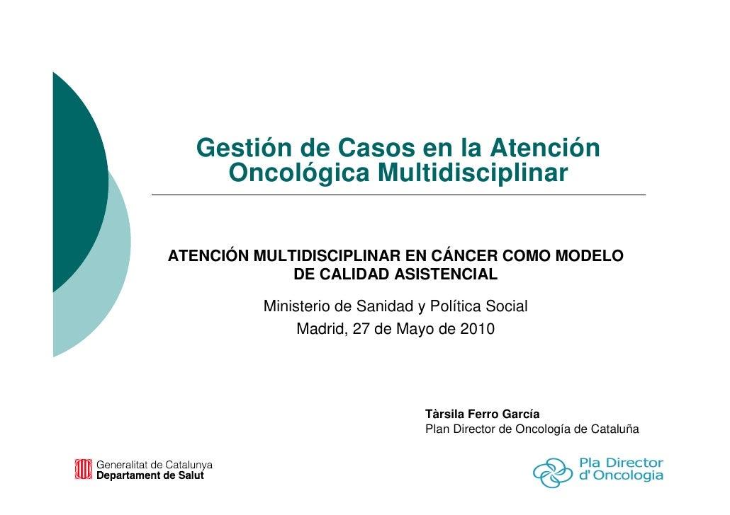 Gestión de Casos en la Atención      Oncológica Multidisciplinar    ATENCIÓN MULTIDISCIPLINAR EN CÁNCER COMO MODELO       ...
