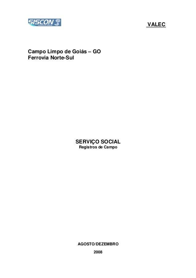 VALEC Campo Limpo de Goiás – GO Ferrovia Norte-Sul SERVIÇO SOCIAL Registros de Campo AGOSTO/DEZEMBRO 2008