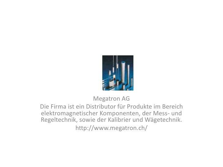 Megatron AGDie Firma ist ein Distributor für Produkte im Bereichelektromagnetischer Komponenten, der Mess- undRegeltechnik...