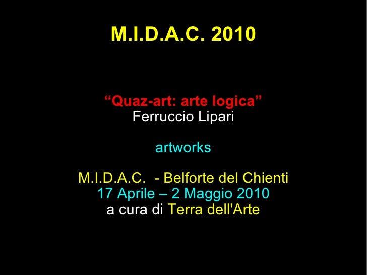 """M.I.D.A.C. 2010 """" Quaz-art: arte logica"""" Ferruccio Lipari artworks M.I.D.A.C.  - Belforte del Chienti 17 Aprile – 2 Maggio..."""