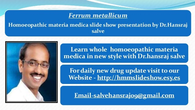 Ferrum metallicum Homoeopathic materia medica slide show presentation by Dr.Hansraj salve Learn whole homoeopathic materia...