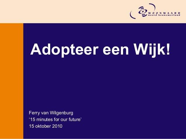 Adopteer een Wijk! Ferry van Wilgenburg '15 minutes for our future' 15 oktober 2010
