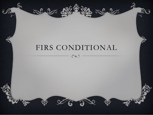 FIRS CONDITIONAL
