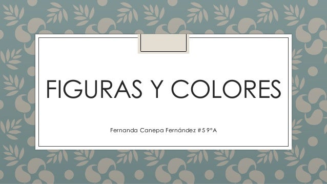 FIGURAS Y COLORES Fernanda Canepa Fernández #5 9°A
