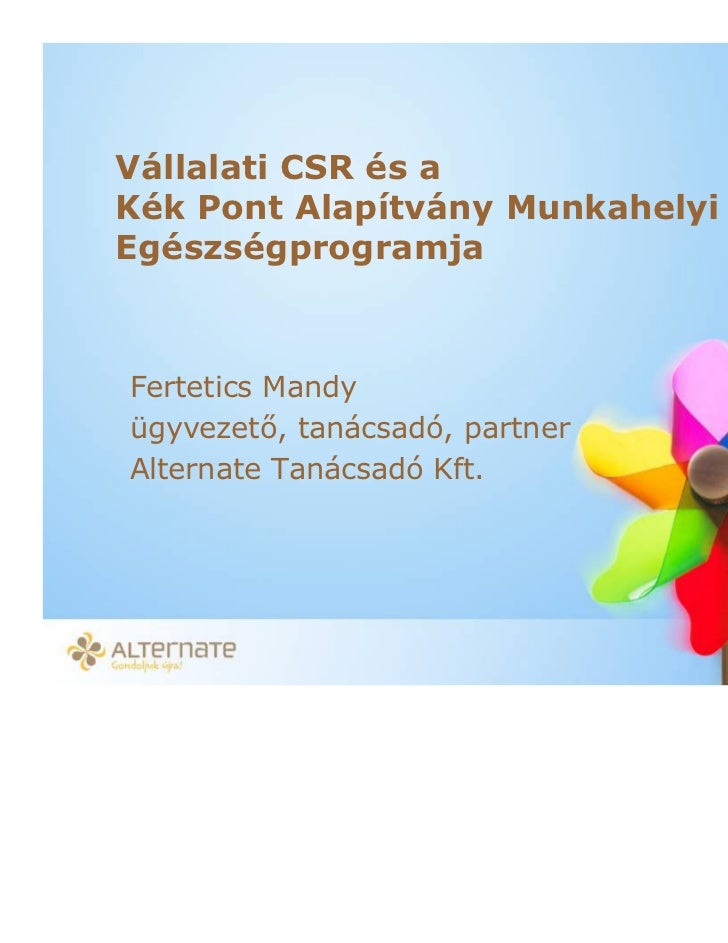 Vállalati CSR és aKék Pont Alapítvány MunkahelyiEgészségprogramjaFertetics Mandyügyvezet , tanácsadó, partnerAlternate Tan...