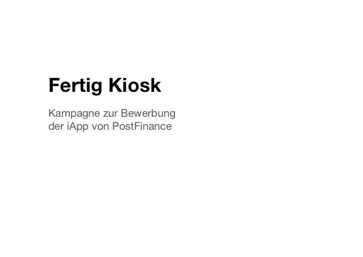 Fertig KioskKampagne zur Bewerbung !der iApp von PostFinance
