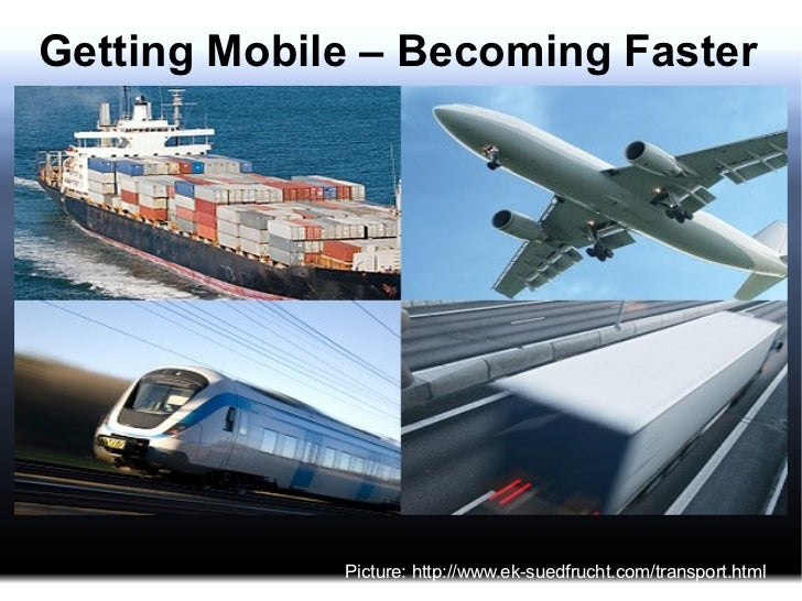 Getting Mobile – Becoming Faster Picture: http://www.ek-suedfrucht.com/transport.html