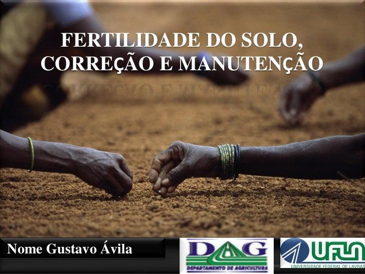 FERTILIDADE DO SOLO,    CORREÇÃO E MANUTENÇÃONome Gustavo Ávila                            1