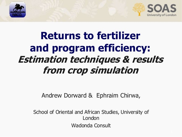 1 Returns to fertilizer and program efficiency: Estimation techniques & results from crop simulation Andrew Dorward & Ephr...