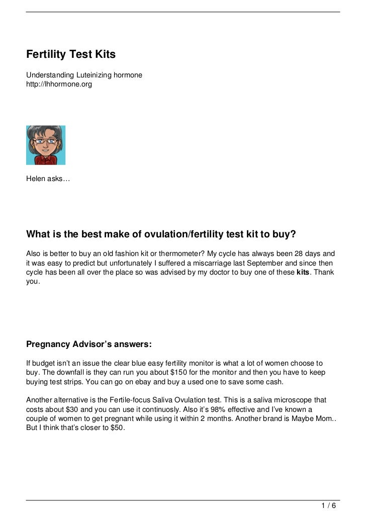Fertility Test KitsUnderstanding Luteinizing hormonehttp://lhhormone.orgHelen asks…What is the best make of ovulation/fert...