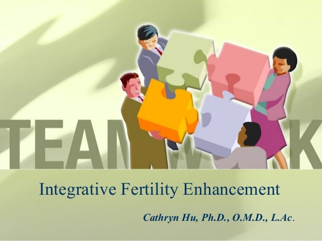 Integrative Fertility Enhancement  Cathryn Hu, Ph.D., O.M.D., L.Ac.