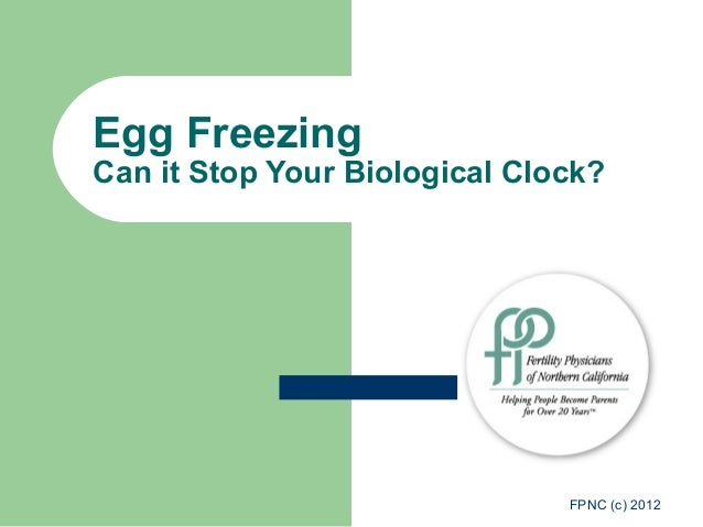 Egg FreezingCan it Stop Your Biological Clock?                               FPNC (c) 2012