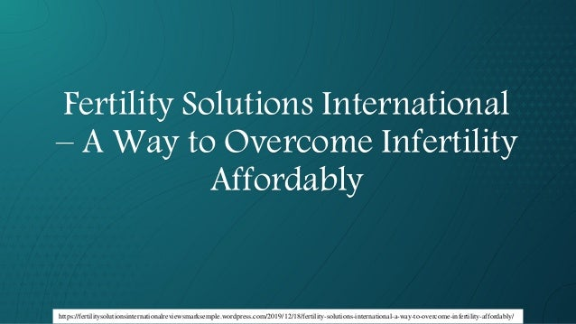 Fertility Solutions International – A Way to Overcome Infertility Affordably https://fertilitysolutionsinternationalreview...