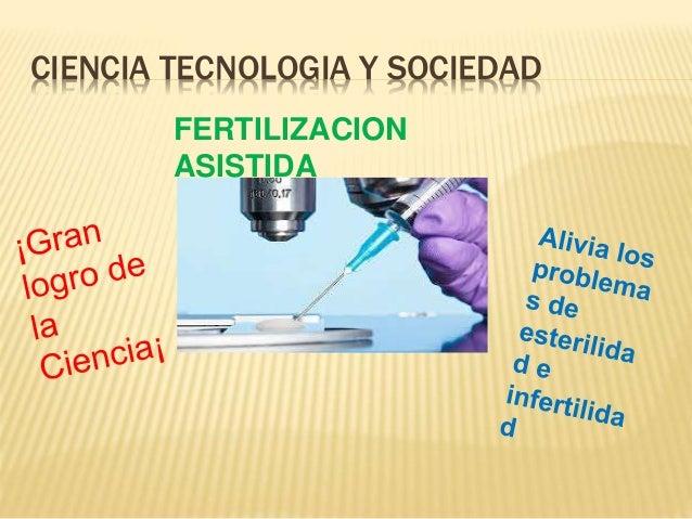 CIENCIA TECNOLOGIA Y SOCIEDAD FERTILIZACION ASISTIDA