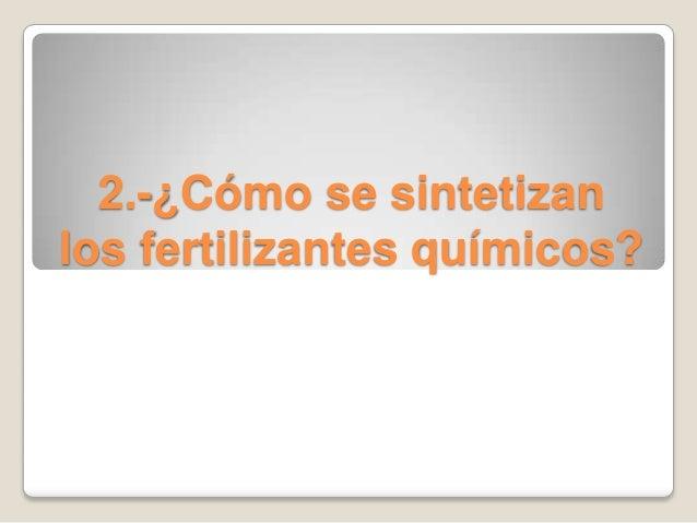2.-¿Cómo se sintetizan los fertilizantes químicos?