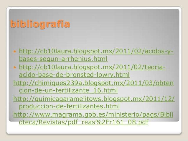 bibliografia http://cb10laura.blogspot.mx/2011/02/acidos-ybases-segun-arrhenius.html  http://cb10laura.blogspot.mx/2011/0...