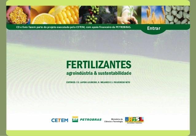 CD e livro fazem parte do projeto executado pelo CETEM, com apoio financeiro da PETROBRAS. Entrar  FERTILIZANTES  agroindú...