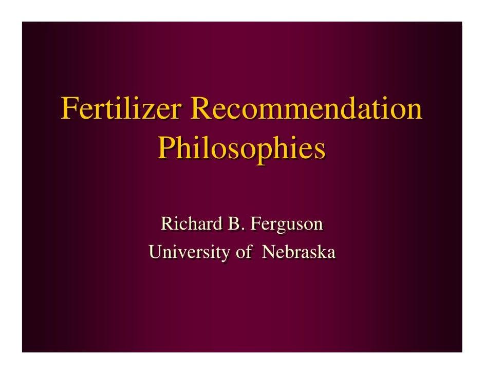 Fertilizer Recommendation         Philosophies        Richard B. Ferguson      University of Nebraska