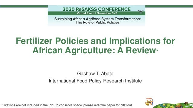 Fertilizer Policies and Implications for African Agriculture: A Review* Gashaw T. Abate International Food Policy Research...