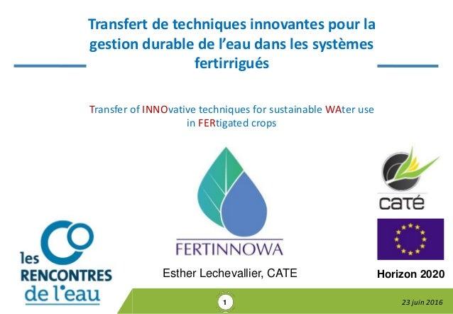Transfert de techniques innovantes pour la gestion durable de l'eau dans les systèmes fertirrigués Transfer of INNOvative ...