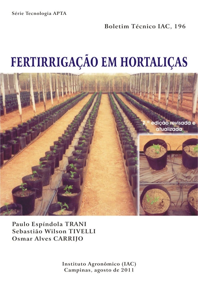 ISSN 1809-7936 FERTIRRIGAÇÃO EM HORTALIÇAS Paulo Espíndola TRANI Sebastião Wilson TIVELLI Osmar Alves CARRIJO 2.a edição r...