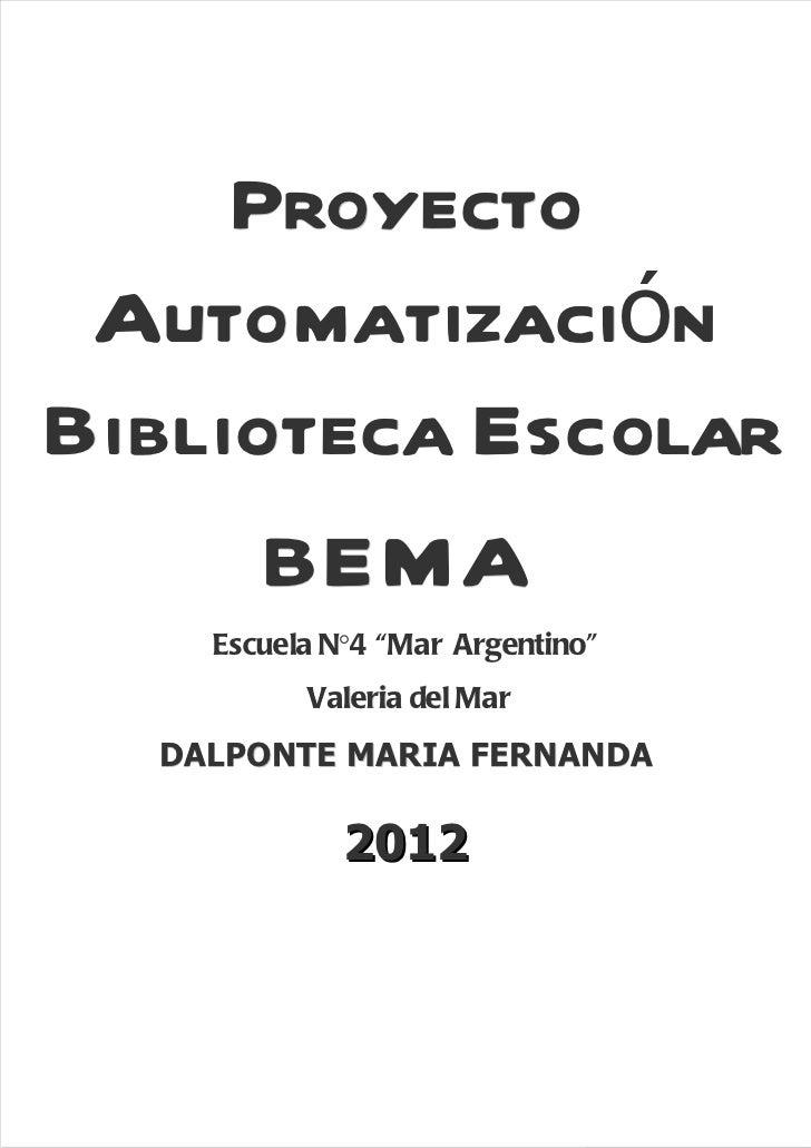 """Proyecto AutomatizaciónBiblioteca Escolar      BEMA    Escuela N°4 """"Mar Argentino""""          Valeria del Mar  DALPONTE MARI..."""