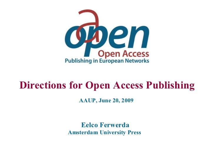 Directions for Open Access Publishing AAUP, June 20, 2009   Eelco Ferwerda Amsterdam University Press