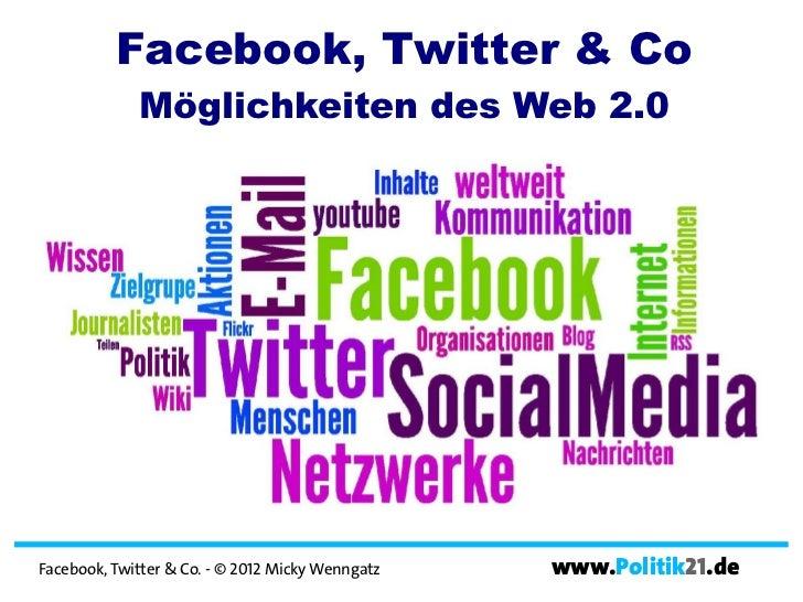 Facebook, Twitter & Co             Möglichkeiten des Web 2.0Facebook, Twitter & Co. - © 2012 Micky Wenngatz   www.Politik2...