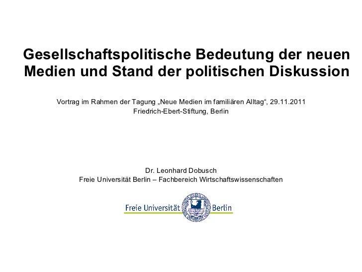 Gesellschaftspolitische Bedeutung der neuen Medien und Stand der politischen Diskussion Dr. Leonhard Dobusch Freie Univers...