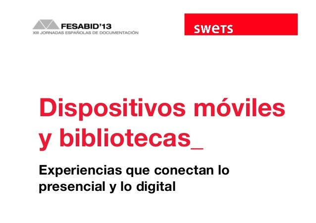 Dispositivos móvilesy bibliotecas_Experiencias que conectan lopresencial y lo digital