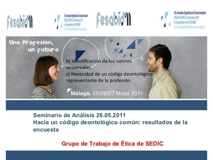 Seminario de Análisis 26.05.2011 Hacia un código deontológico común: resultados de la encuesta Grupo de Trabajo de Ética d...