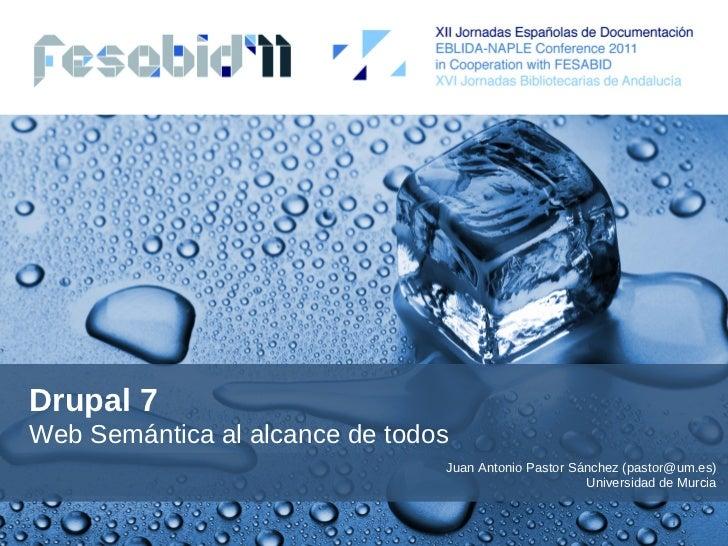 Drupal 7Web Semántica al alcance de todos                                Juan Antonio Pastor Sánchez (pastor@um.es)       ...