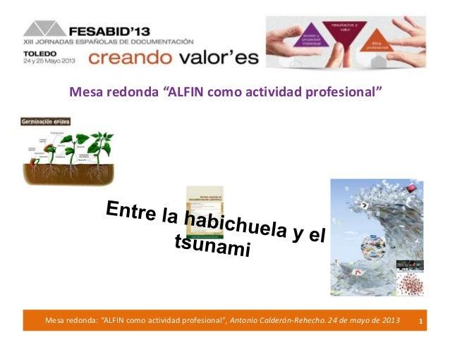 "Mesa redonda: ""ALFIN como actividad profesional"", Antonio Calderón-Rehecho. 24 de mayo de 2013 1Mesa redonda ""ALFIN como a..."