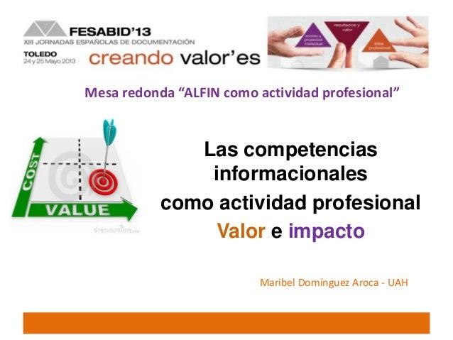 """Las competenciasinformacionalescomo actividad profesionalValor e impactoMesa redonda """"ALFIN como actividad profesional""""Mar..."""