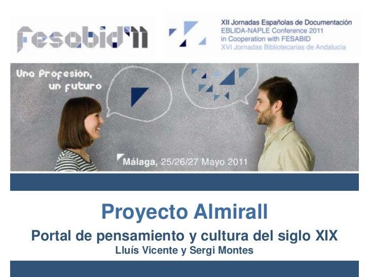 Proyecto Almirall<br />Portal de pensamiento y cultura del siglo XIX<br />Lluís Vicente y Sergi Montes<br />