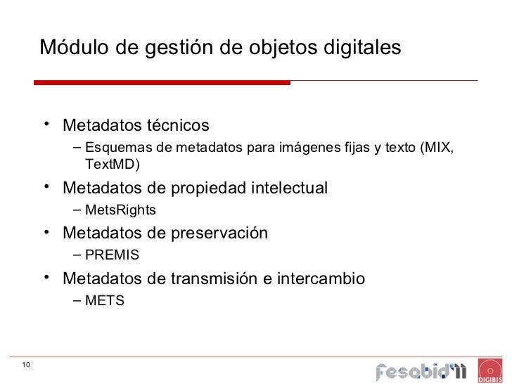 Módulo de gestión de objetos digitales <ul><li>Metadatos técnicos </li></ul><ul><ul><li>Esquemas de metadatos para imágene...