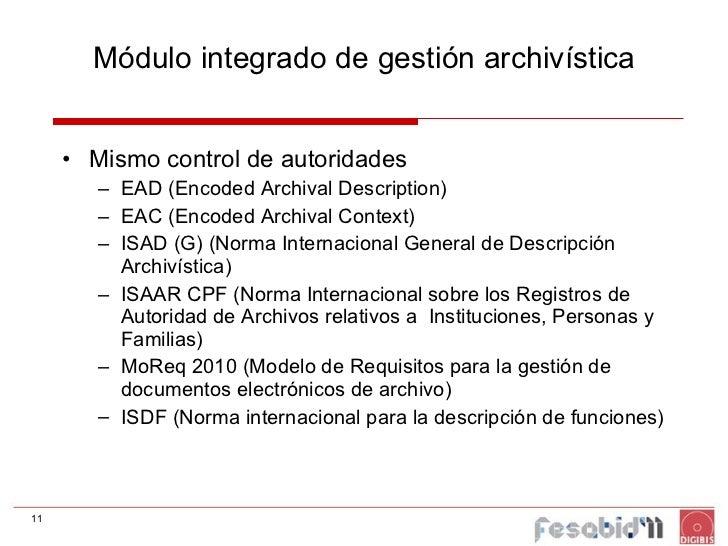 Módulo integrado de gestión archivística <ul><li>Mismo control de autoridades </li></ul><ul><ul><li>EAD (Encoded Archival ...