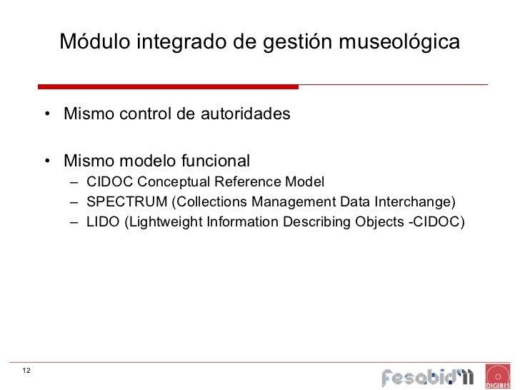 Módulo integrado de gestión museológica <ul><li>Mismo control de autoridades </li></ul><ul><li>Mismo modelo funcional </li...
