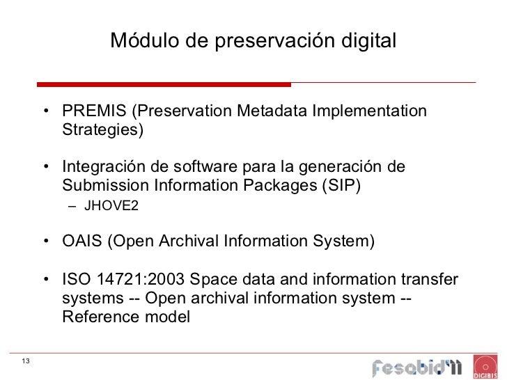 Módulo de preservación digital <ul><li>PREMIS (Preservation Metadata Implementation Strategies) </li></ul><ul><li>Integrac...